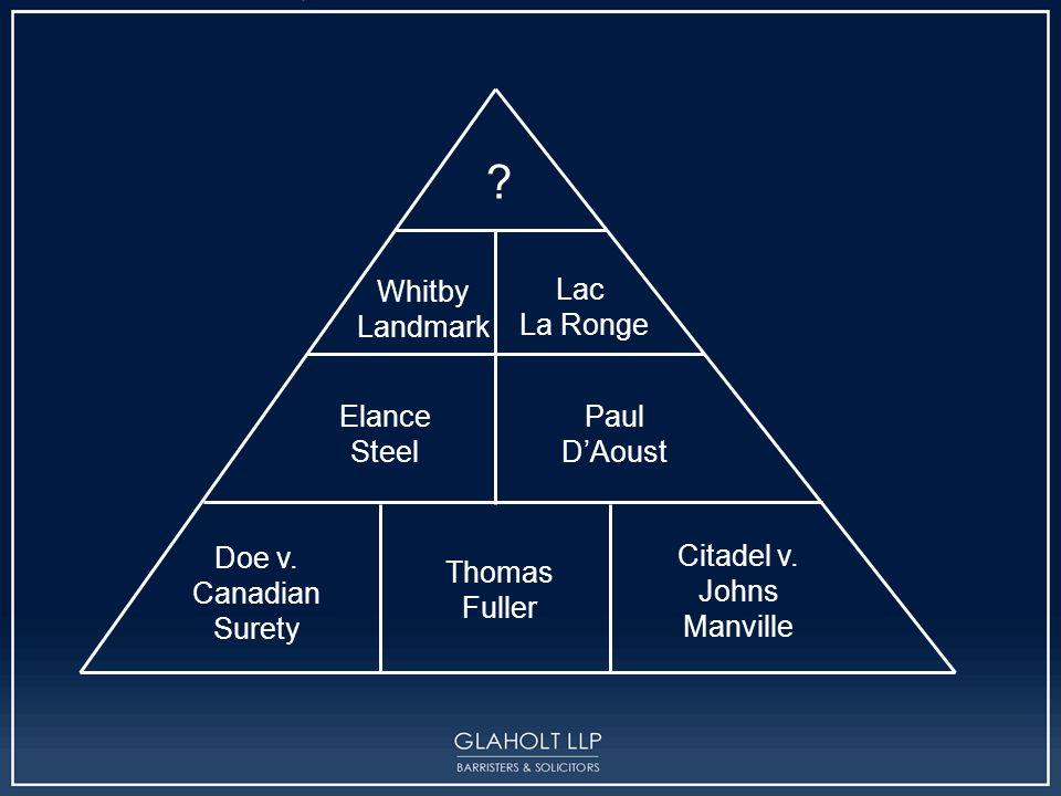 ? Whitby Landmark Lac La Ronge Doe v. Canadian Surety Thomas Fuller Citadel v. Johns Manville Elance Steel Paul D'Aoust