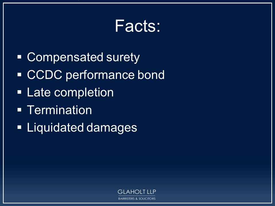 Facts:  Compensated surety  CCDC performance bond  Late completion  Termination  Liquidated damages