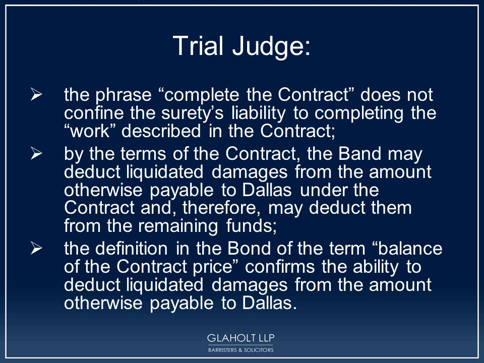 """Trial Judge:  the phrase """"complete the Contract"""" does not confine the surety's liability to completing the """"work"""" described in the Contract;  by the"""