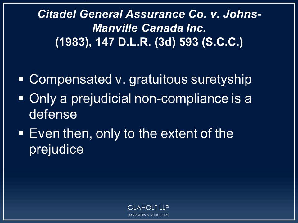 Citadel General Assurance Co. v. Johns- Manville Canada Inc. (1983), 147 D.L.R. (3d) 593 (S.C.C.)  Compensated v. gratuitous suretyship  Only a prej