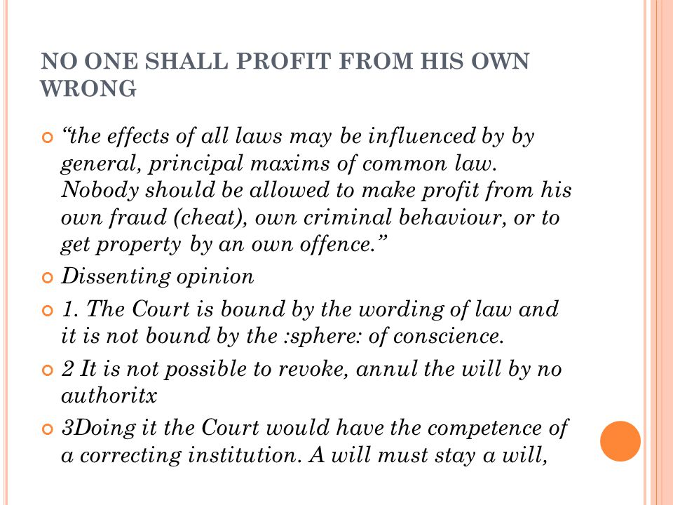 """NO ONE SHALL PROFIT FROM HIS OWN WRONG """"the effects of all laws may be influenced by by general, principal maxims of common law. Nobody should be allo"""