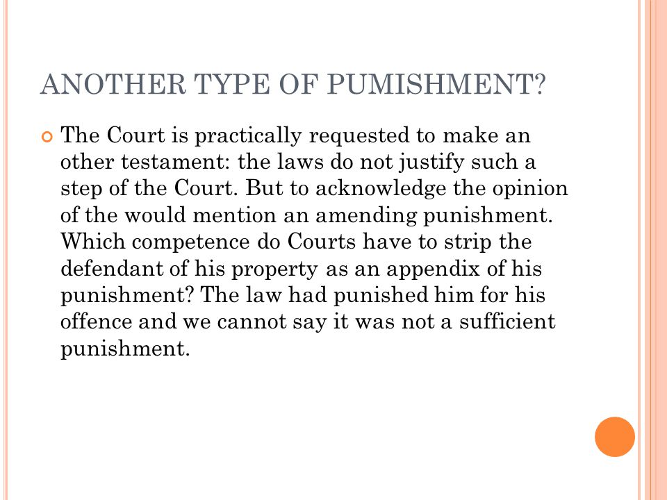 ANOTHER TYPE OF PUMISHMENT? The Court is practically requested to make an other testament: the laws do not justify such a step of the Court. But to ac