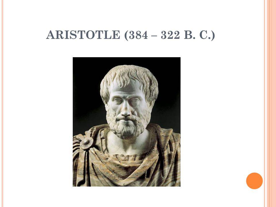 ARISTOTLE (384 – 322 B. C.)