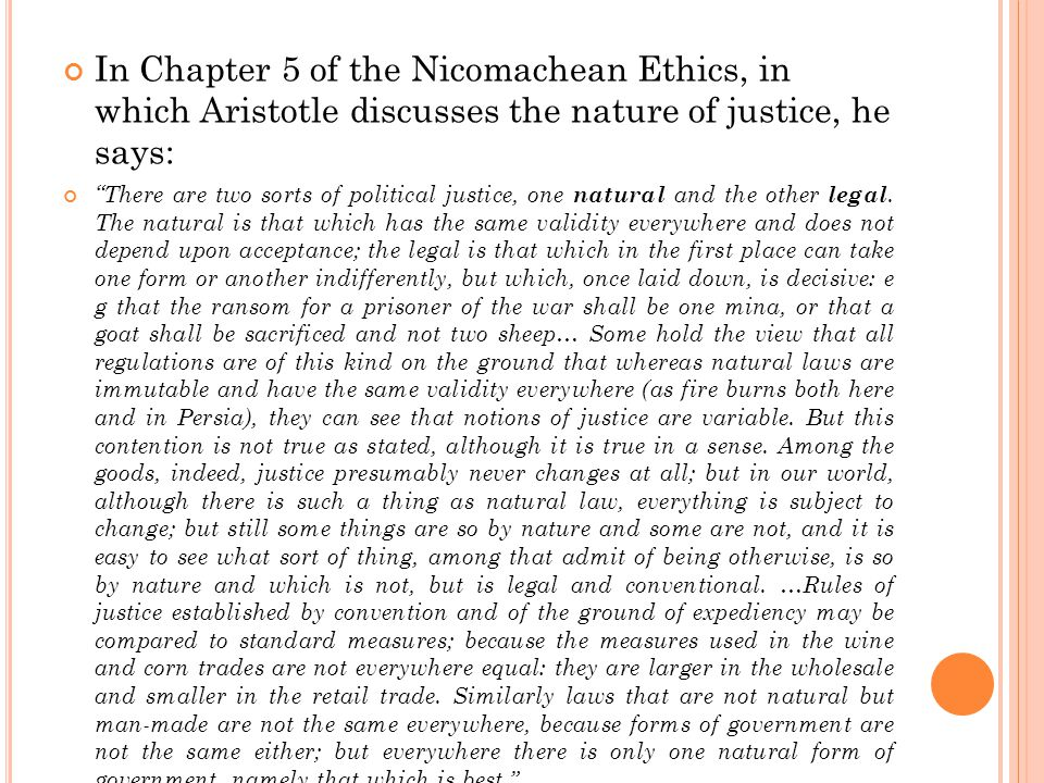 """In Chapter 5 of the Nicomachean Ethics, in which Aristotle discusses the nature of justice, he says: """"There are two sorts of political justice, one na"""