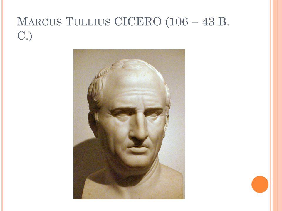 M ARCUS T ULLIUS CICERO (106 – 43 B. C.)
