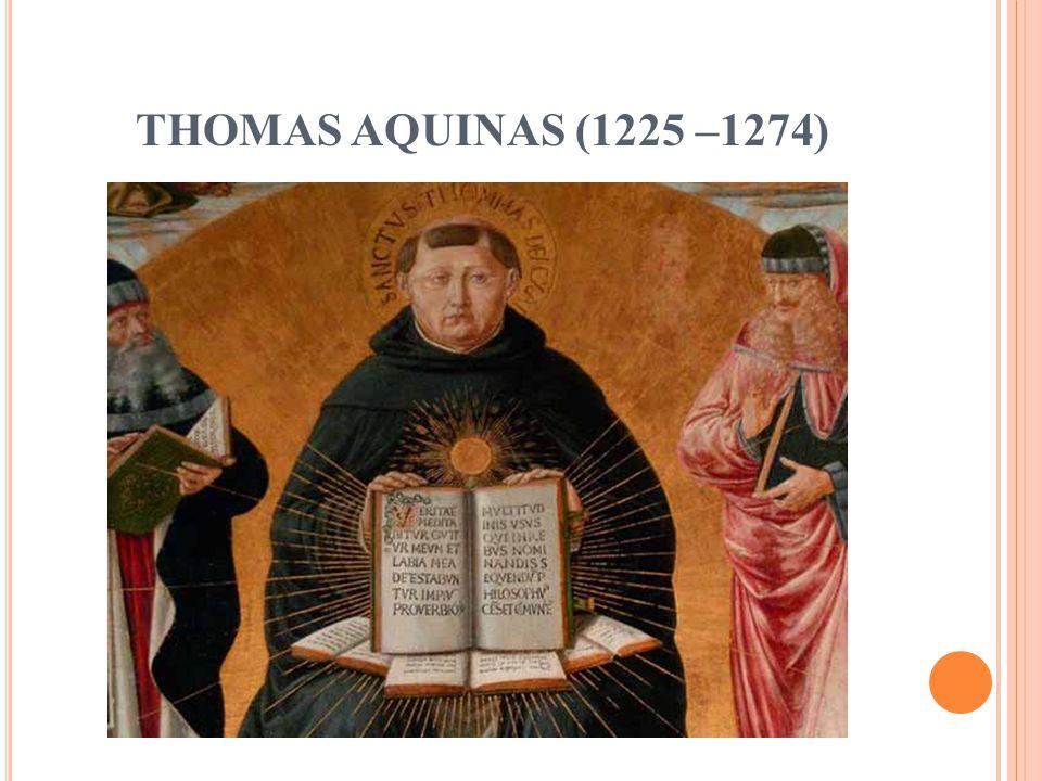THOMAS AQUINAS (1225 –1274)