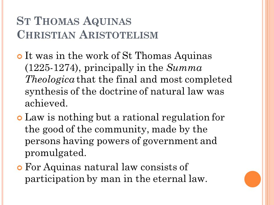 S T T HOMAS A QUINAS C HRISTIAN A RISTOTELISM It was in the work of St Thomas Aquinas (1225-1274), principally in the Summa Theologica that the final