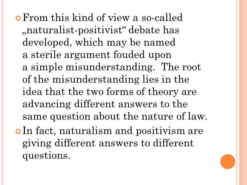"""From this kind of view a so-called """"naturalist-positivist"""" debate has developed, which may be named a sterile argument fouded upon a simple misunderst"""