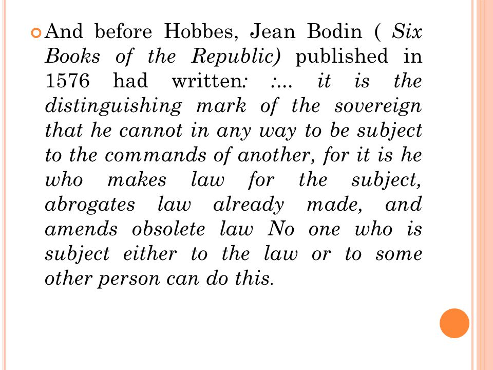 And before Hobbes, Jean Bodin ( Six Books of the Republic) published in 1576 had written : :...