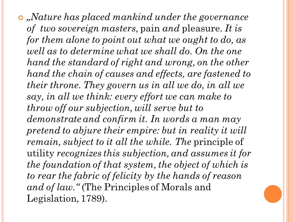 """""""Nature has placed mankind under the governance of two sovereign masters, pain and pleasure."""