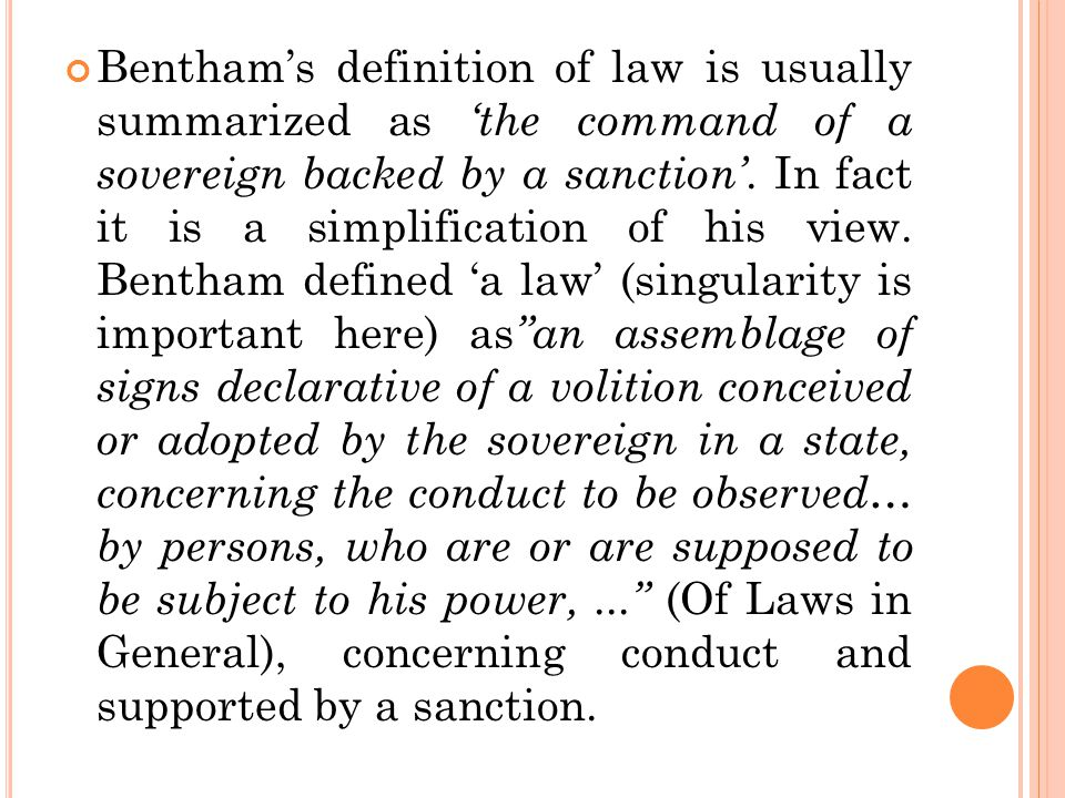 Bentham's definition of law is usually summarized as 'the command of a sovereign backed by a sanction'.