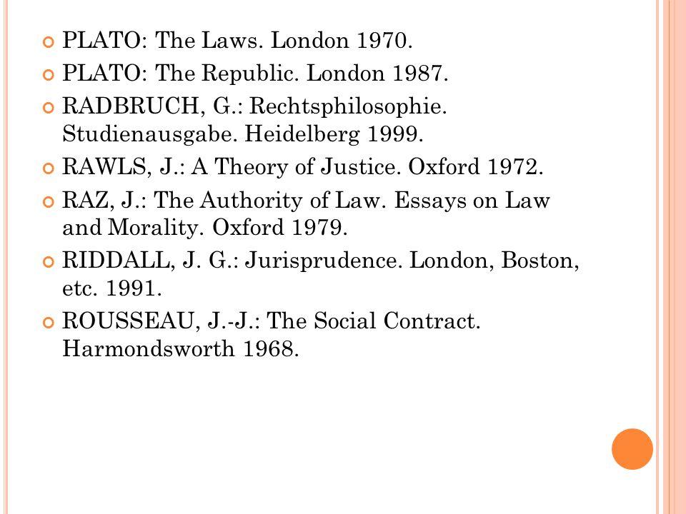 PLATO: The Laws. London 1970. PLATO: The Republic. London 1987. RADBRUCH, G.: Rechtsphilosophie. Studienausgabe. Heidelberg 1999. RAWLS, J.: A Theory