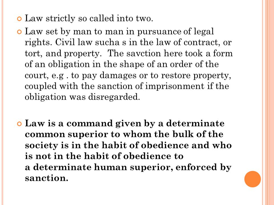 Law strictly so called into two. Law set by man to man in pursuance of legal rights. Civil law sucha s in the law of contract, or tort, and property.