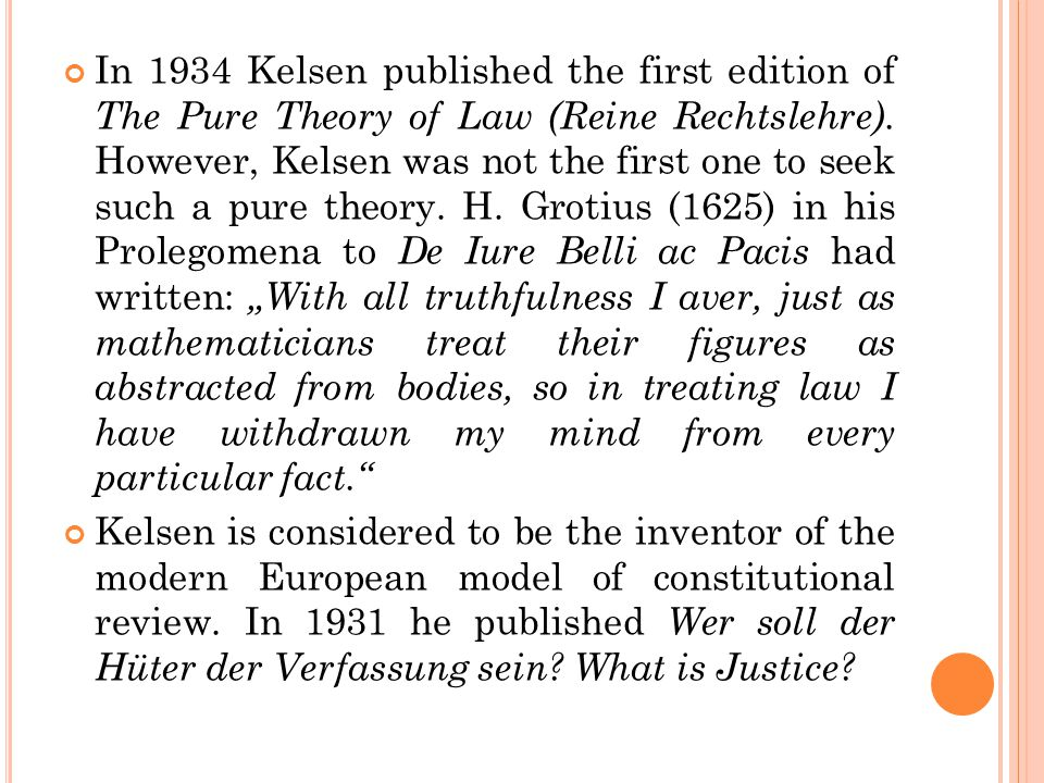 In 1934 Kelsen published the first edition of The Pure Theory of Law (Reine Rechtslehre). However, Kelsen was not the first one to seek such a pure th