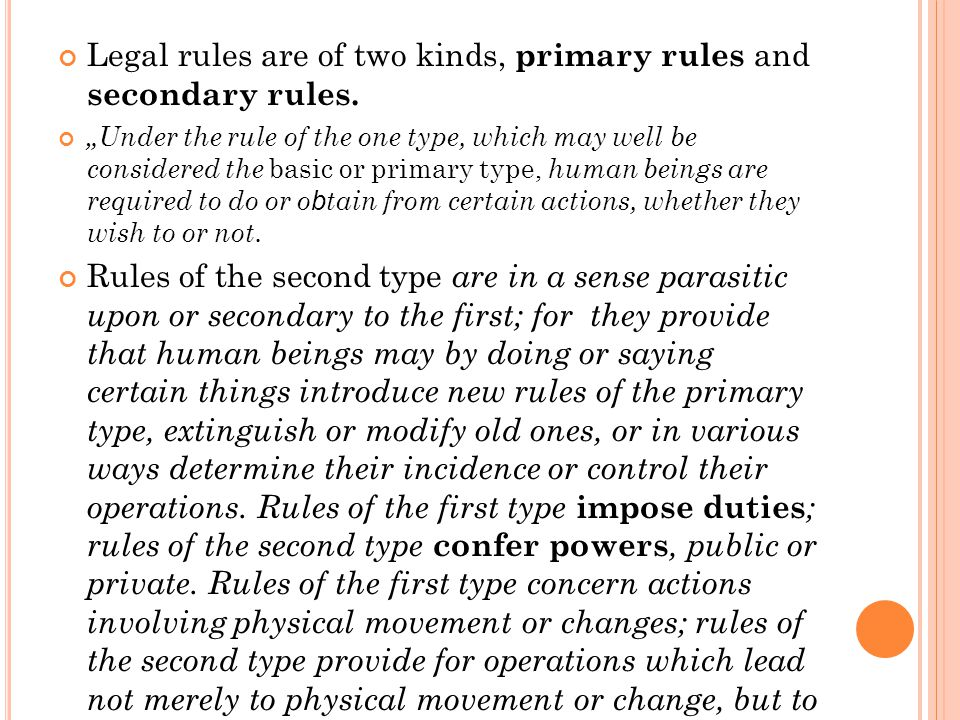 Legal rules are of two kinds, primary rules and secondary rules.