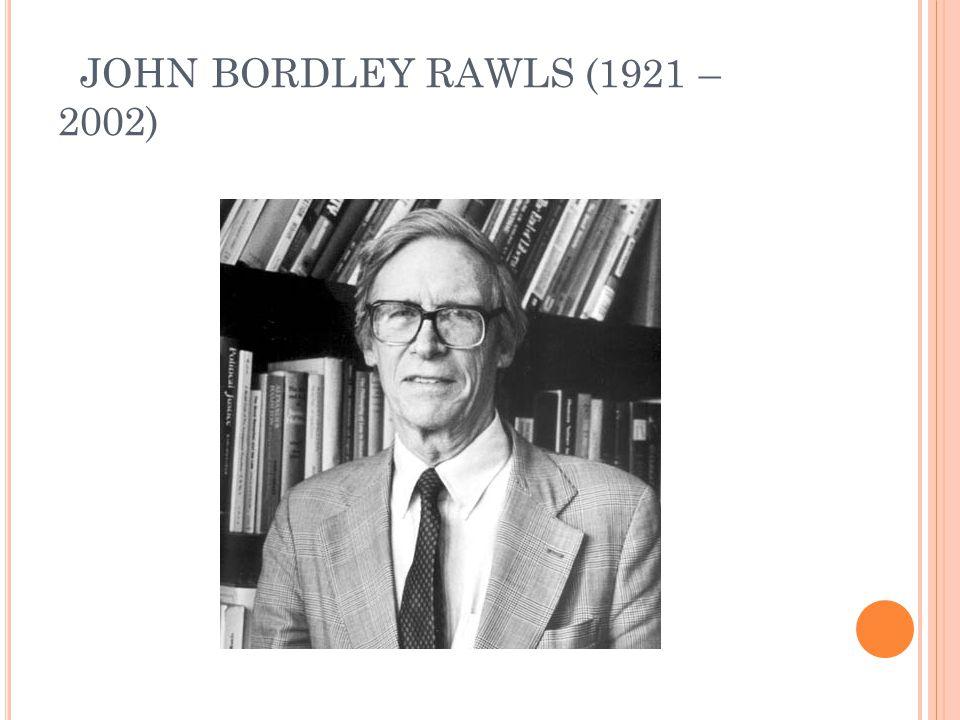 JOHN BORDLEY RAWLS (1921 – 2002)