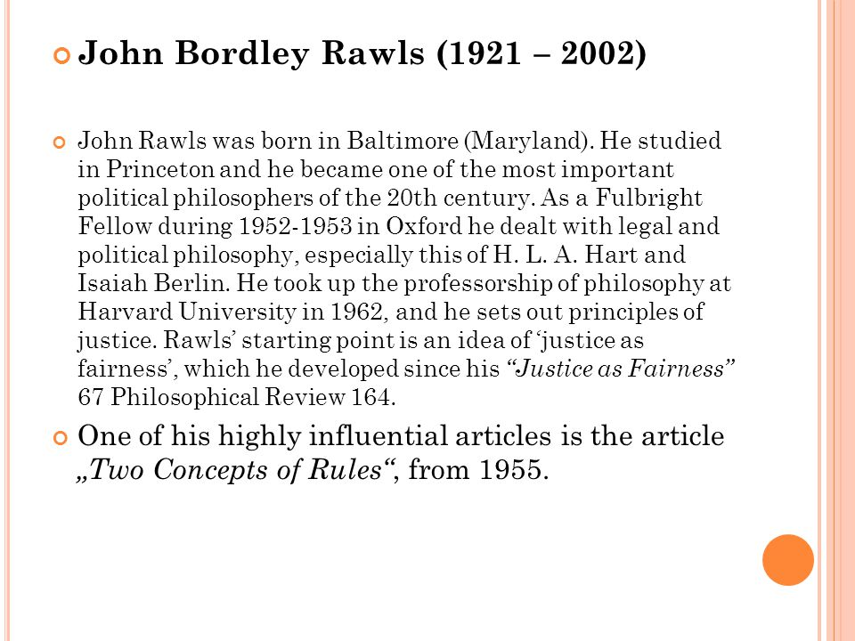 John Bordley Rawls (1921 – 2002) John Rawls was born in Baltimore (Maryland). He studied in Princeton and he became one of the most important politica