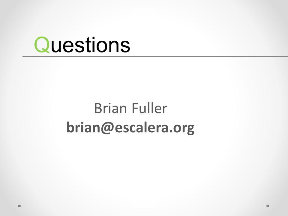 Brian Fuller brian@escalera.org Questions