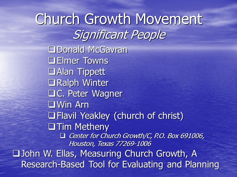 Church Growth Movement Significant People  Donald McGavran  Elmer Towns  Alan Tippett  Ralph Winter  C.