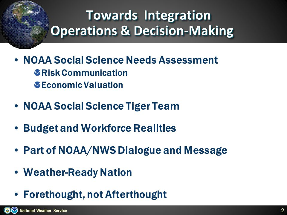 National Weather Service Towards Integration Operations & Decision-Making Towards Integration Operations & Decision-Making NOAA Social Science Needs A
