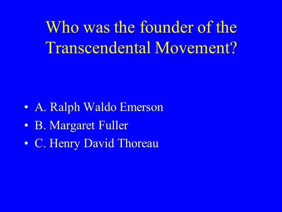 Who wrote Self-Reliance ? A. Ralph Waldo Emerson B. Margaret Fuller C. Henry David Thoreau