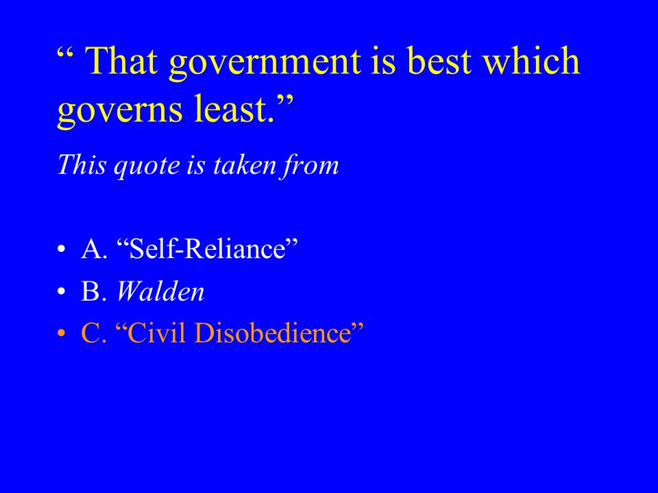 That government is best which governs least. This quote is taken from A.
