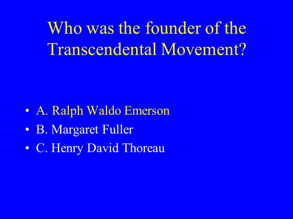 What prompted Emerson to question his beliefs.A. his student, Thoreau B.