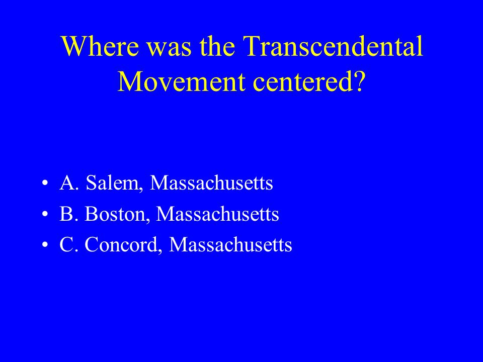 Where was the Transcendental Movement centered.A.