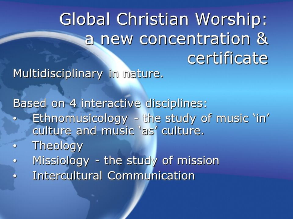Global Christian Worship: a new concentration & certificate Multidisciplinary in nature.