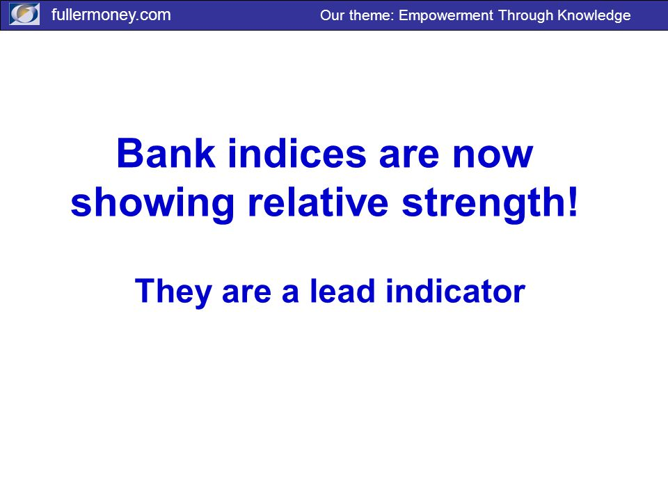 fullermoney.com Our theme: Empowerment Through Knowledge Bank indices are now showing relative strength.