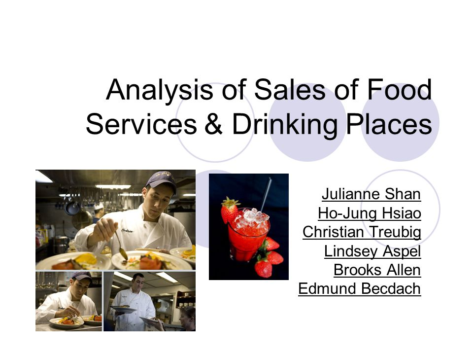 Analysis of Sales of Food Services & Drinking Places Julianne Shan Ho-Jung Hsiao Christian Treubig Lindsey Aspel Brooks Allen Edmund Becdach