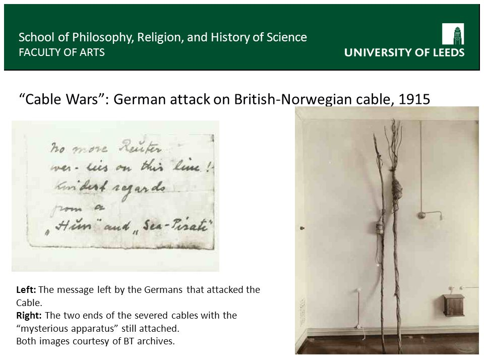 Cable Wars : German attack on British-Norwegian cable, 1915 School of Philosophy, Religion, and History of Science FACULTY OF ARTS Left: The message left by the Germans that attacked the Cable.