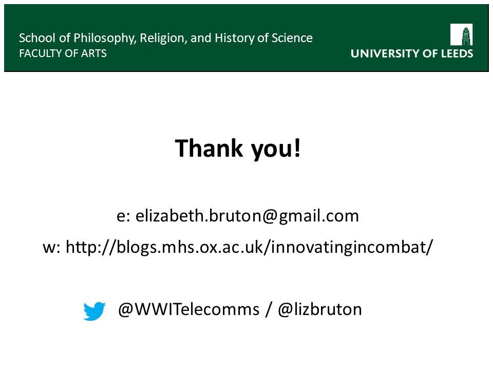 Thank you! e: elizabeth.bruton@gmail.com w: http://blogs.mhs.ox.ac.uk/innovatingincombat/ @WWITelecomms / @lizbruton School of Philosophy, Religion, a