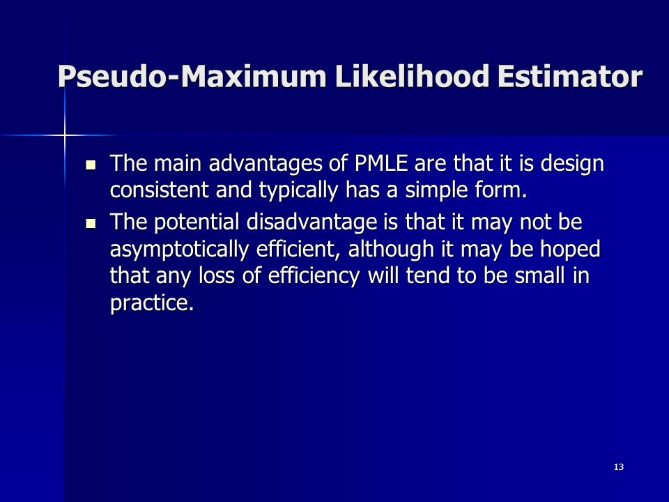 13 The main advantages of PMLE are that it is design consistent and typically has a simple form.