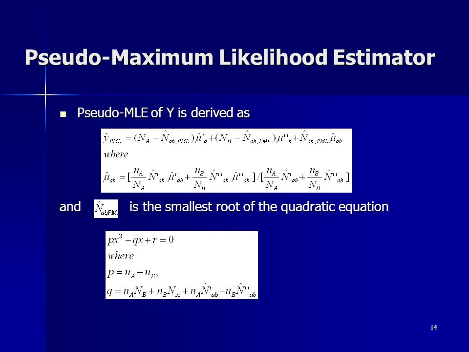 14 Pseudo-MLE of Y is derived as Pseudo-MLE of Y is derived as and is the smallest root of the quadratic equation Pseudo-Maximum Likelihood Estimator