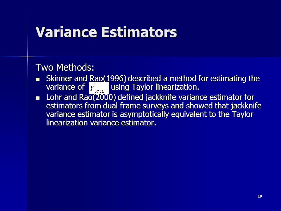 19 Variance Estimators Two Methods: Skinner and Rao(1996) described a method for estimating the variance of using Taylor linearization.