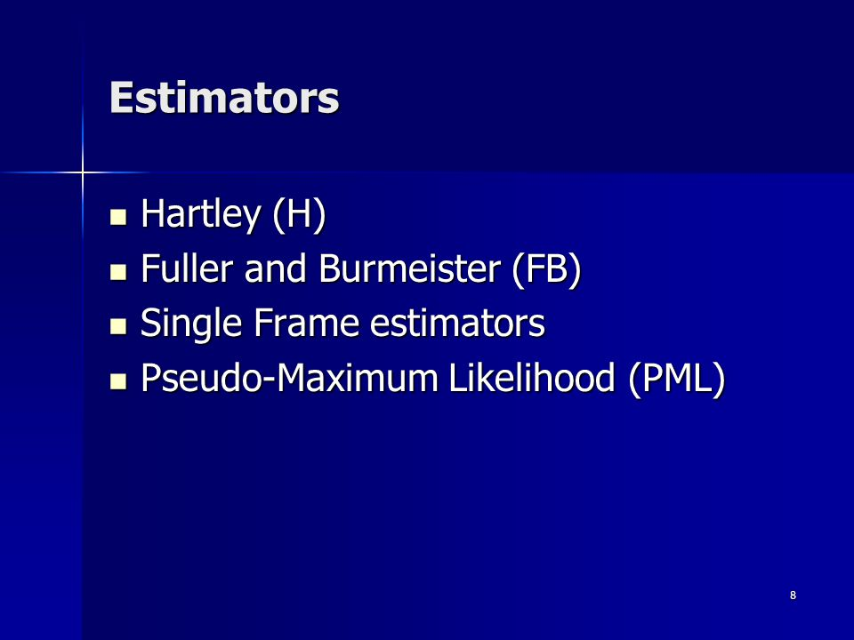 8 Estimators Hartley (H) Hartley (H) Fuller and Burmeister (FB) Fuller and Burmeister (FB) Single Frame estimators Single Frame estimators Pseudo-Maximum Likelihood (PML) Pseudo-Maximum Likelihood (PML)