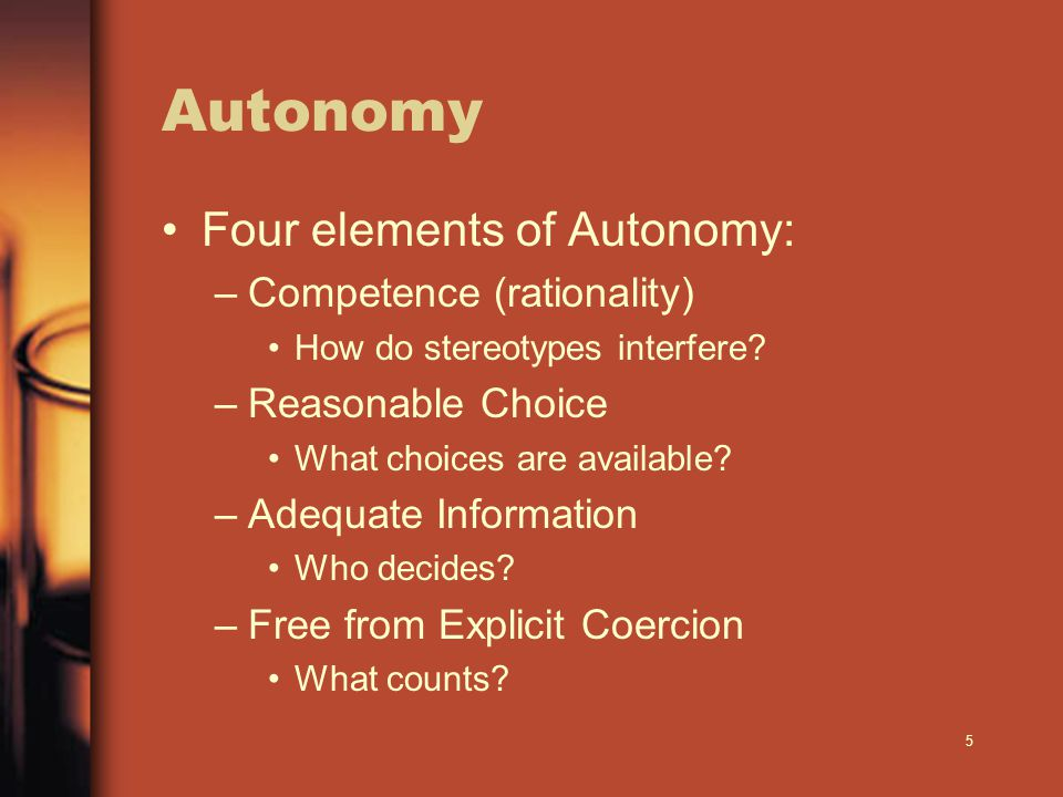 5 Autonomy Four elements of Autonomy: –Competence (rationality) How do stereotypes interfere.