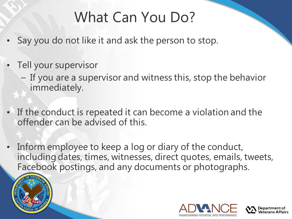 What Can You Do? Say you do not like it and ask the person to stop. Tell your supervisor –If you are a supervisor and witness this, stop the behavior
