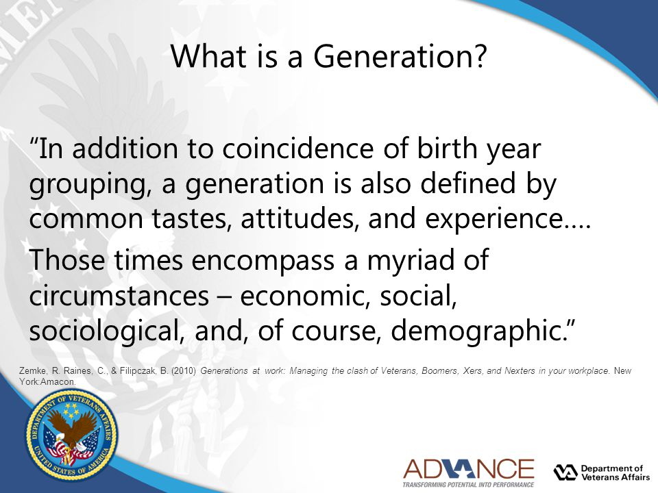 "What is a Generation? ""In addition to coincidence of birth year grouping, a generation is also defined by common tastes, attitudes, and experience…. T"