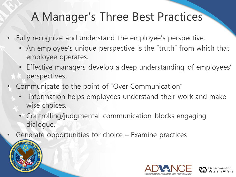 "A Manager's Three Best Practices Fully recognize and understand the employee's perspective. An employee's unique perspective is the ""truth"" from which"