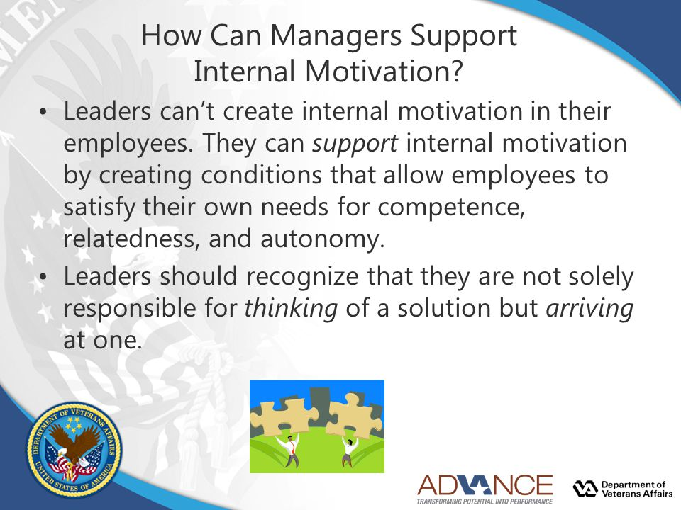 How Can Managers Support Internal Motivation? Leaders can't create internal motivation in their employees. They can support internal motivation by cre