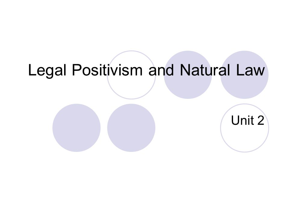 Legal Positivism and Natural Law Unit 2
