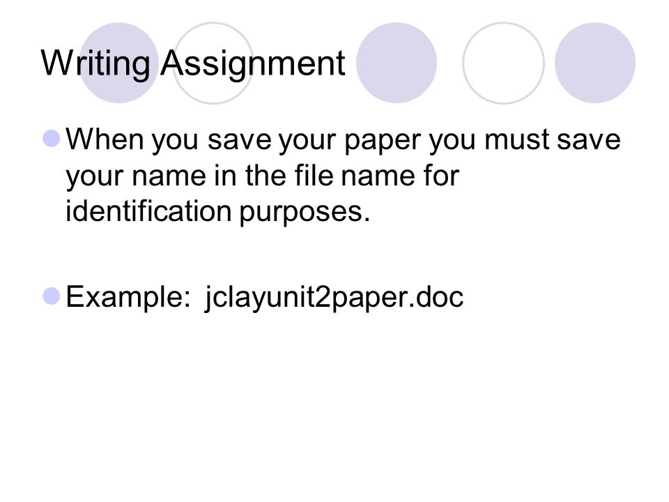 Writing Assignment When you save your paper you must save your name in the file name for identification purposes.
