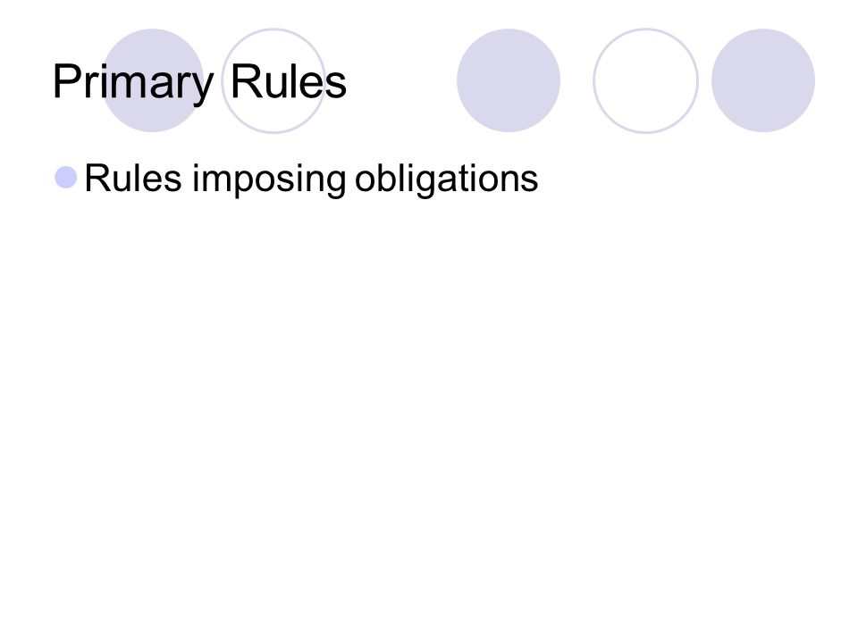 Primary Rules Rules imposing obligations