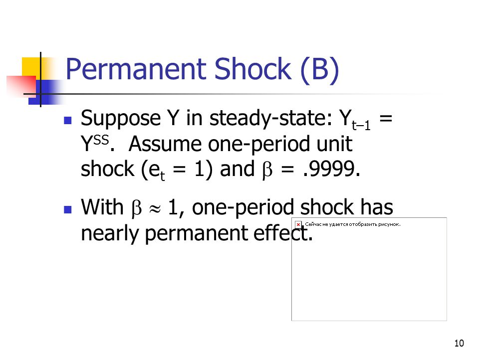 10 Permanent Shock (B) Suppose Y in steady-state: Y t–1 = Y SS.
