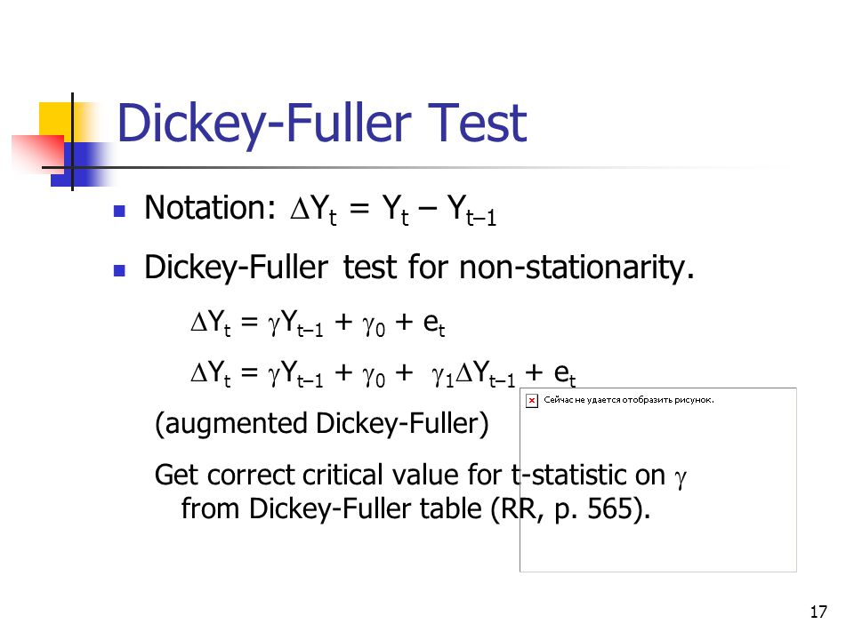 17 Dickey-Fuller Test Notation:  Y t = Y t – Y t–1 Dickey-Fuller test for non-stationarity.