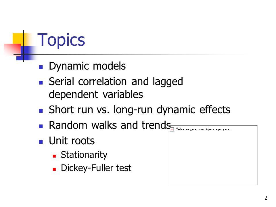 2 Topics Dynamic models Serial correlation and lagged dependent variables Short run vs.