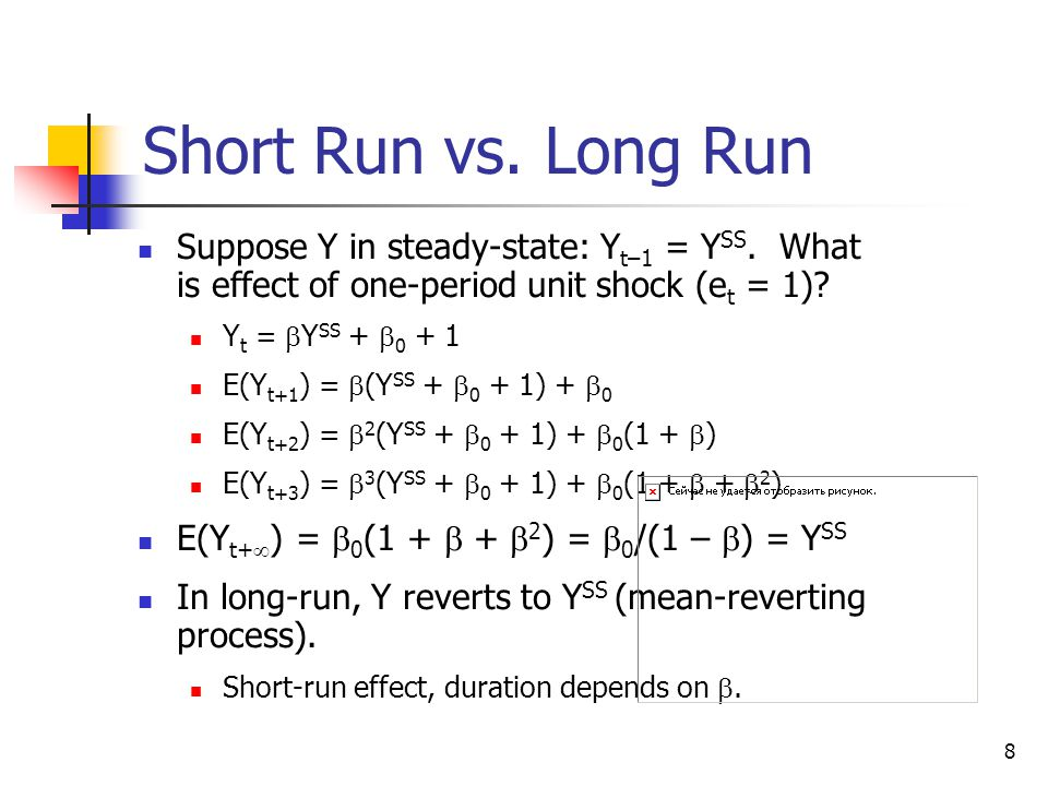 8 Short Run vs. Long Run Suppose Y in steady-state: Y t–1 = Y SS.
