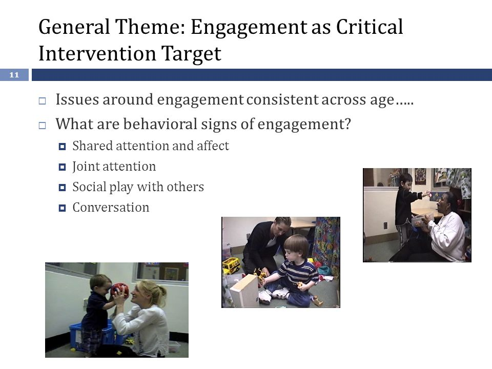 11 General Theme: Engagement as Critical Intervention Target  Issues around engagement consistent across age…..